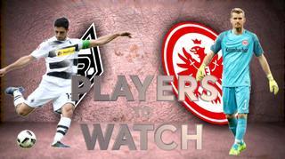 Players to watch: Borussia Mönchengladbach vs. Eintracht Frankfurt