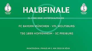 Halbfinale: FC Bayern gegen Wolfsburg, Hoffenheim gegen Freiburg