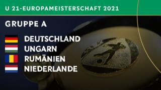 U 21 bei EURO gegen Ungarn, Rumänien und Niederlande